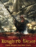 Knighted Pirate: Captain Morgan's Blue Water Empire