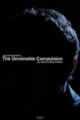 The Unreinable Compulsion (2013) afişi